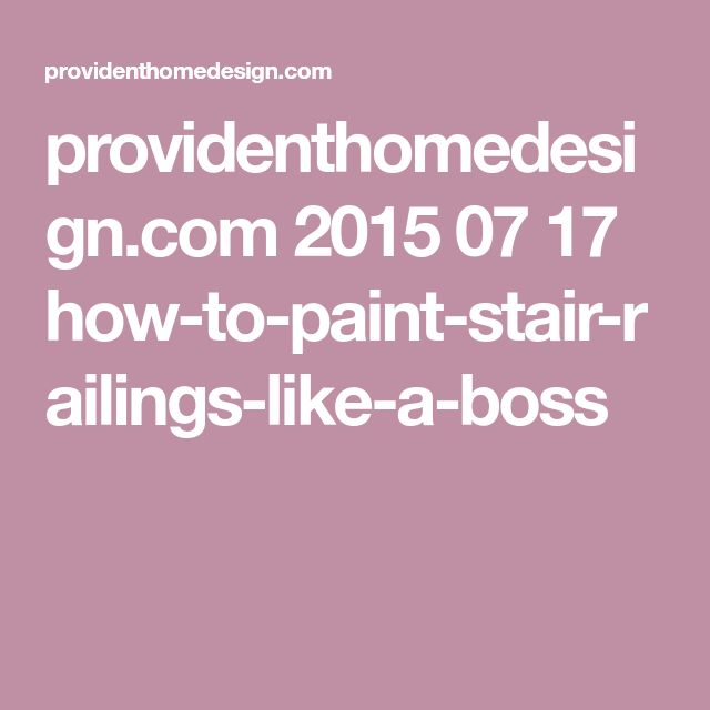providenthomedesign.com 2015 07 17 how-to-paint-stair-railings-like-a-boss