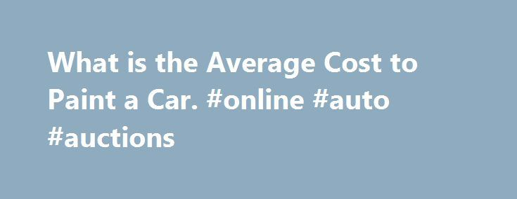 What is the Average Cost to Paint a Car. #online #auto #auctions http://australia.remmont.com/what-is-the-average-cost-to-paint-a-car-online-auto-auctions/  #auto painting prices # What is the Average Cost to Paint a Car The average cost to paint a car has a number of it depends factors attached to it. Special Offers If you get your car repainted during special offers, then the average cost goes down by 20-30%. For example, MAACO offers a weekend special price during many weekends. Just like…