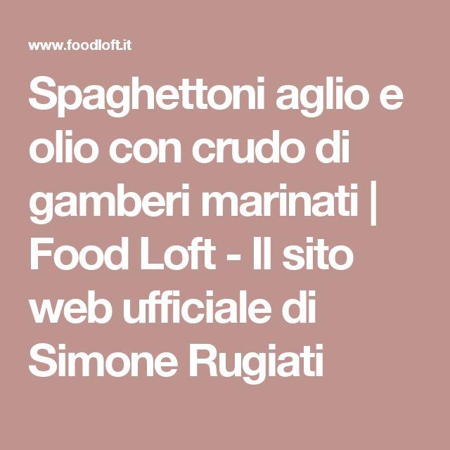 Spaghettoni aglio e olio con crudo di gamberi marinati | Food Loft - Il sito web ufficiale di Simone Rugiati