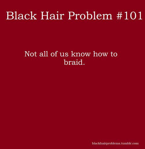 Not all us know how to braid.