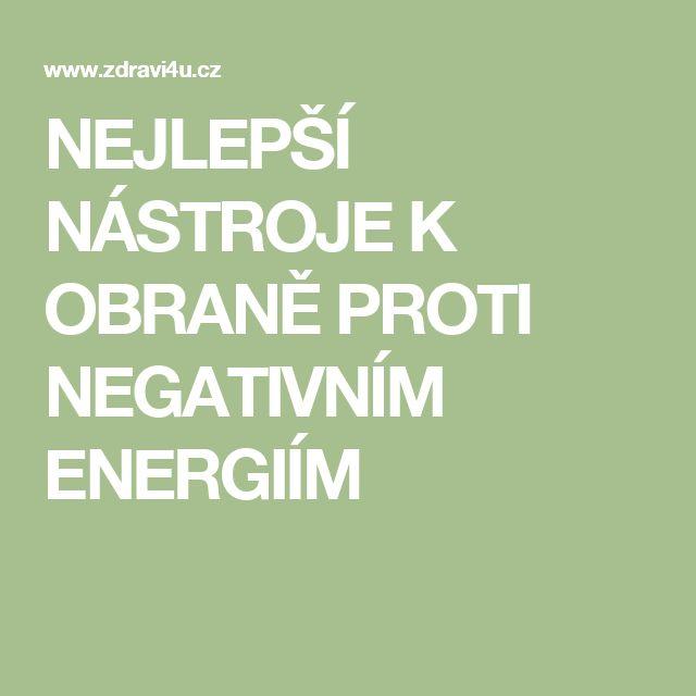 NEJLEPŠÍ NÁSTROJE K OBRANĚ PROTI NEGATIVNÍM ENERGIÍM
