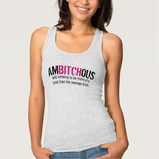 #TheAmbitious Tank #TopForWomen that strive to be more of a bitch to succeed.