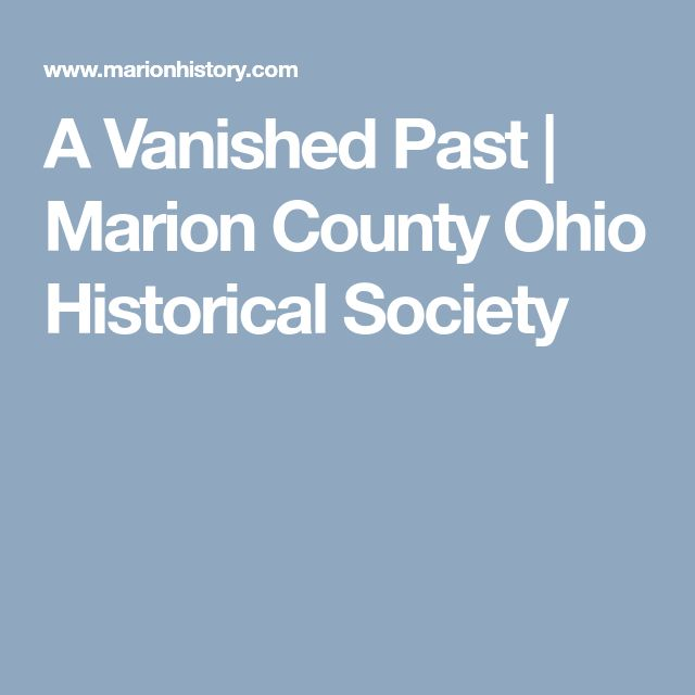 A Vanished Past | Marion County Ohio Historical Society