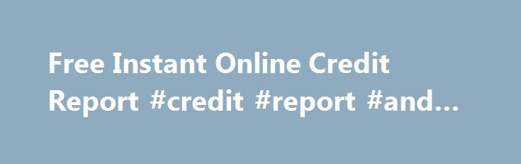 Free Instant Online Credit Report #credit #report #and #score http://credits.remmont.com/free-instant-online-credit-report-credit-report-and-score/  #free credit scores online # With Free instant online credit report this Free instant online credit report headache cash you may make all match all of your needs instantly. Moreover, there is no report faxing and no documents concerned. Many…  Read moreThe post Free Instant Online Credit Report #credit #report #and #score appeared first on…
