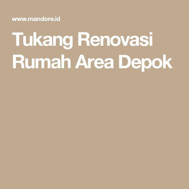 Tukang Renovasi Rumah Area Depok