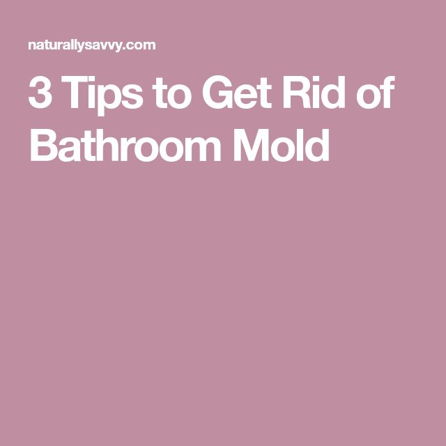3 Tips to Get Rid of Bathroom Mold