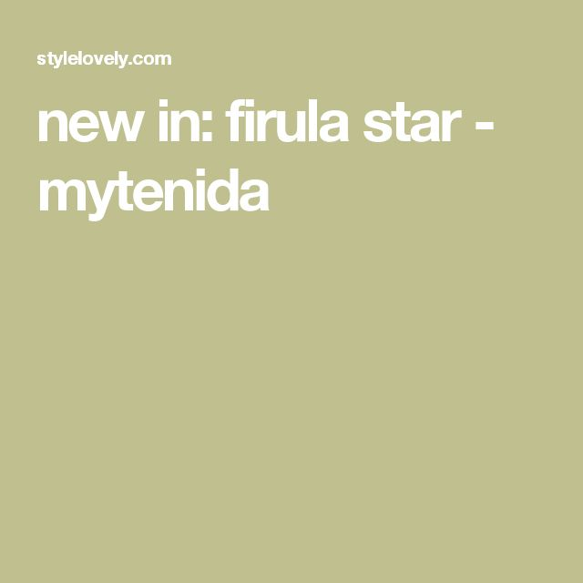 new in: firula star - mytenida