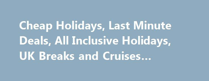 "Cheap Holidays, Last Minute Deals, All Inclusive Holidays, UK Breaks and Cruises #travel #pro http://travel.nef2.com/cheap-holidays-last-minute-deals-all-inclusive-holidays-uk-breaks-and-cruises-travel-pro/  #my travel holidays # Recent Searches %img src=""http://dehrxhln8s85k.cloudfront.net/%0D%0A%3Cp%3E/media/Responsive/Side"" /%%img src=""http://dehrxhln8s85k.cloudfront.net/%3C/p%3E%0D%0A%3Cp%3E/media/Responsive/Side"" /%Holidays %img…"