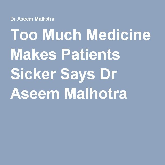 Too Much Medicine Makes Patients Sicker Says Dr Aseem Malhotra