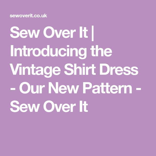 Sew Over It | Introducing the Vintage Shirt Dress - Our New Pattern - Sew Over It
