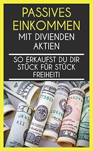 Passives Einkommen mit Dividenden Aktien: So erkaufst du dir Stück für Stück Freiheit! (Vermögensaufbau, finanzielle Freiheit, Finanzen, Börse, Reichtum, Investment, Geld verdienen)