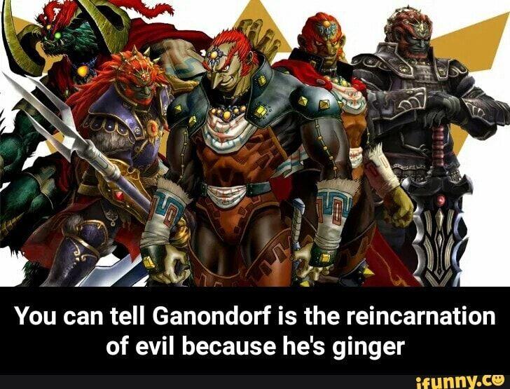 You Can Tell Ganondorf Is The Reincarnation Of Evil Because He S Ginger You Can Tell Ganondorf Is The Reincarnation Of Evil Because He S Ginger Ifunny Reincarnation Legend Of Zelda Memes Memes