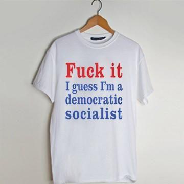 I guess I'm a democratic socialist T shirt