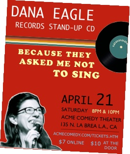Dana Eagle will be recording her new live CD at the Acme Comedy Theater in LA on Sat, April 21st