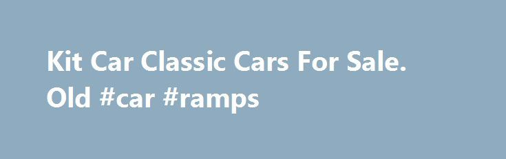 Kit Car Classic Cars For Sale. Old #car #ramps http://cars.nef2.com/kit-car-classic-cars-for-sale-old-car-ramps/  #used car uk # Latest Classic Cars and Bikes Listing 131 adverts Here we have a fantastic Hawk AC Cobra 289, powered by a 3.9 Rover V8 engine, with a Rover Vitesse 5 Speed gearbox which has just been completely rebuilt by a company that specializes in Rover gearboxes Brand new and ready for the road. Top speed of 70mph, 4 speed manual + reverse. 4 stroke 250cc engine. 14 alloys…