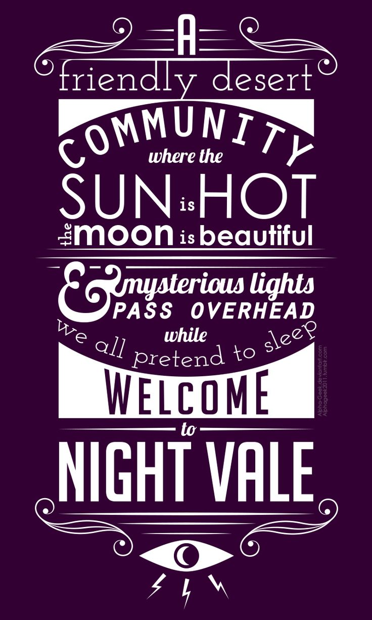 A friendly desert community where the sun is hot, the moon is beautiful & mysterious lights pass overhead while we all pretend to sleep. Welcome to Night Vale.