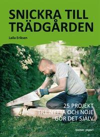 Snickra till trädgården : 25 projekt till nytta och nöje gör det själv (kartonnage)