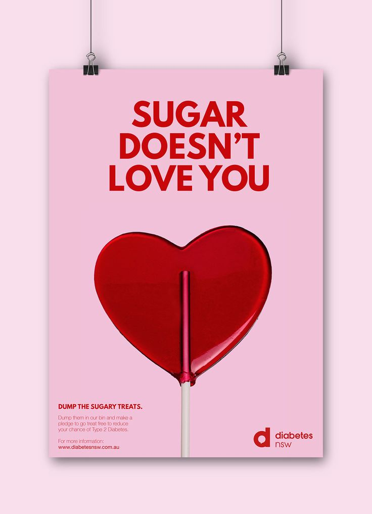 Sugar Sugar Public Service Announcement: Sugar really doesn't love you. Really. I'm serious. These posters were created to raise awareness for Diabetes NSW and Type 2 Diabetes, aimed at the heartbroken reaching for sweet treats in their time of need. By Danielle Hall - daniellehall.com.au FYI - Student work