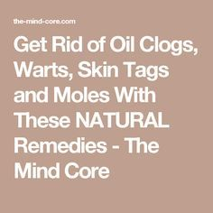 Get Rid of Oil Clogs, Warts, Skin Tags and Moles With These NATURAL Remedies - The Mind Core http://www.wartalooza.com/general-information/what-are-hpv-warts