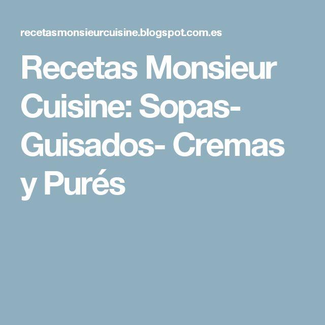 Recetas Monsieur Cuisine: Sopas- Guisados- Cremas y Purés