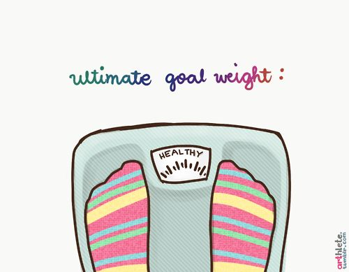 Ultimate goal weight: Healthy.