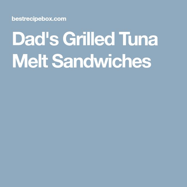 Dad's Grilled Tuna Melt Sandwiches
