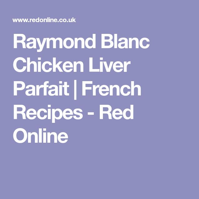 Raymond Blanc Chicken Liver Parfait   French Recipes - Red Online
