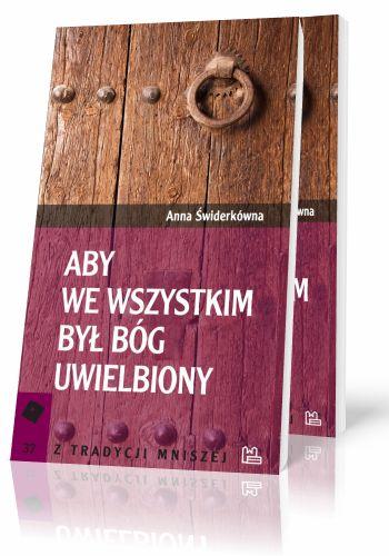 Anna Świderkówna Aby we wszystkim Bóg był uwielbiony  http://tyniec.com.pl/product_info.php?cPath=6&products_id=515