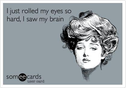 I just rolled my eyes so hard, I saw my brain.