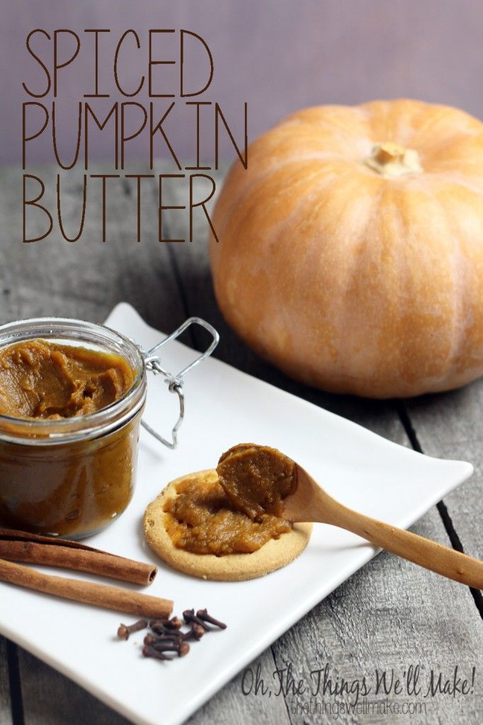 Spiced Pumpkin Butter - Oh, The Things We'll Make!