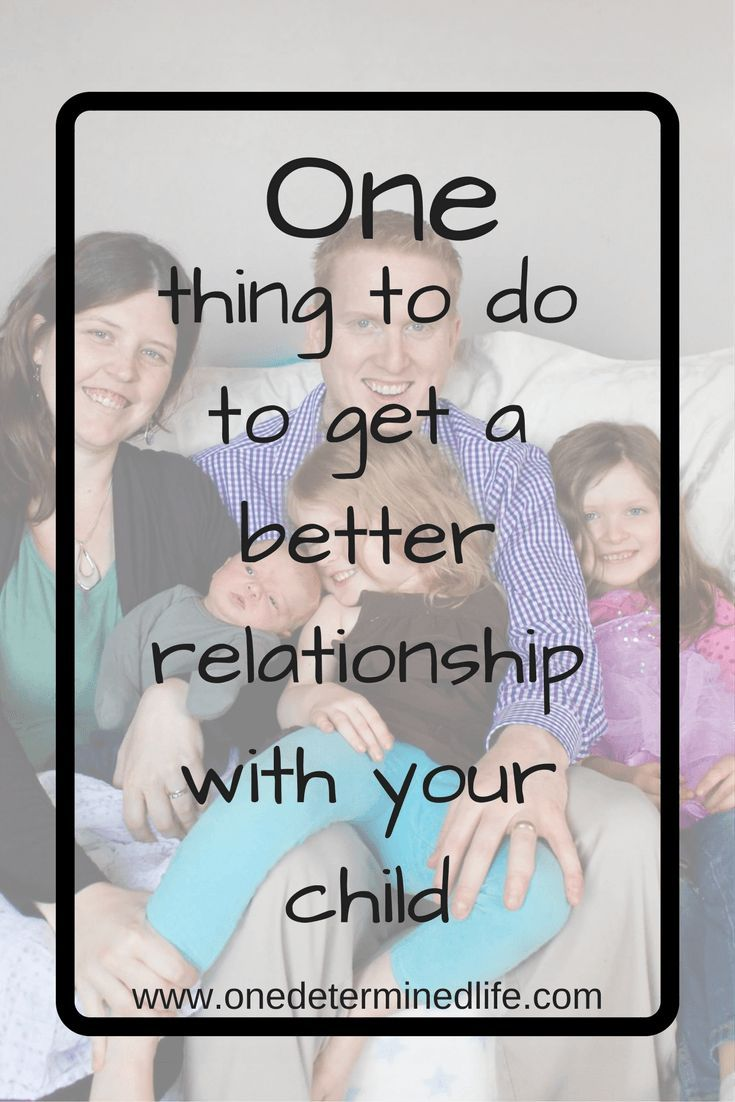 one things to do to get a better relationship with your child