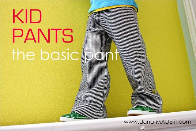 Kids basic pants tutorial and pattern in size 2-3t- has links to more complex pants for when you're ready to move up