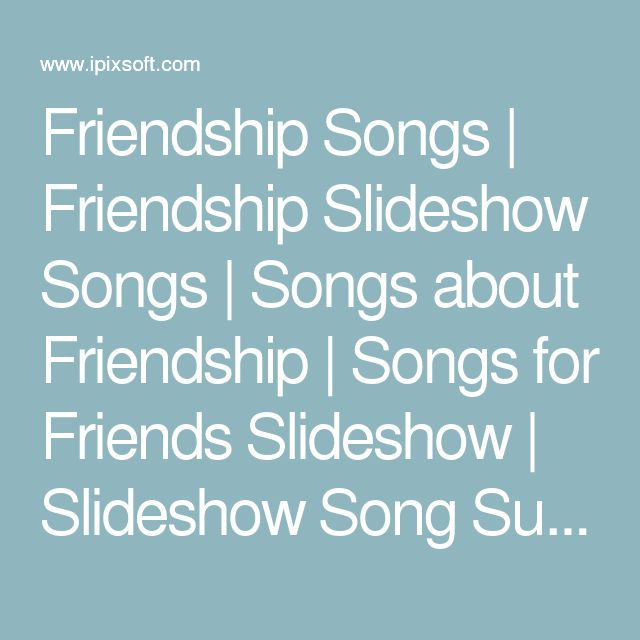 Friendship Songs | Friendship Slideshow Songs | Songs about Friendship | Songs for Friends Slideshow | Slideshow Song Suggestions