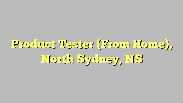 Product Tester (From Home), North Sydney, NS