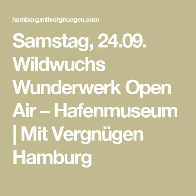 Samstag, 24.09. Wildwuchs Wunderwerk Open Air – Hafenmuseum | Mit Vergnügen Hamburg