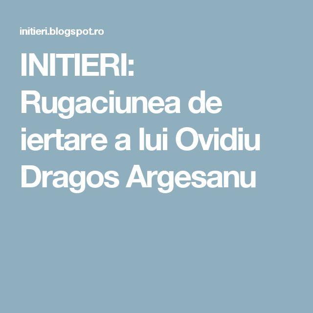 INITIERI: Rugaciunea de iertare a lui Ovidiu Dragos Argesanu