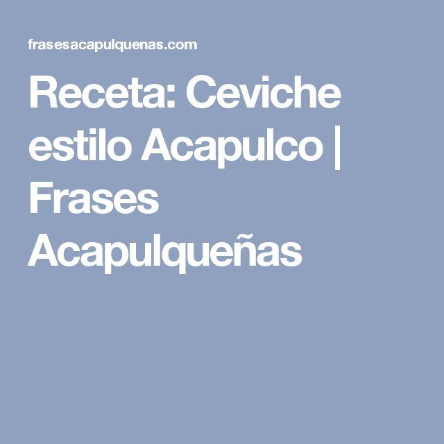 Receta: Ceviche estilo Acapulco   Frases Acapulqueñas