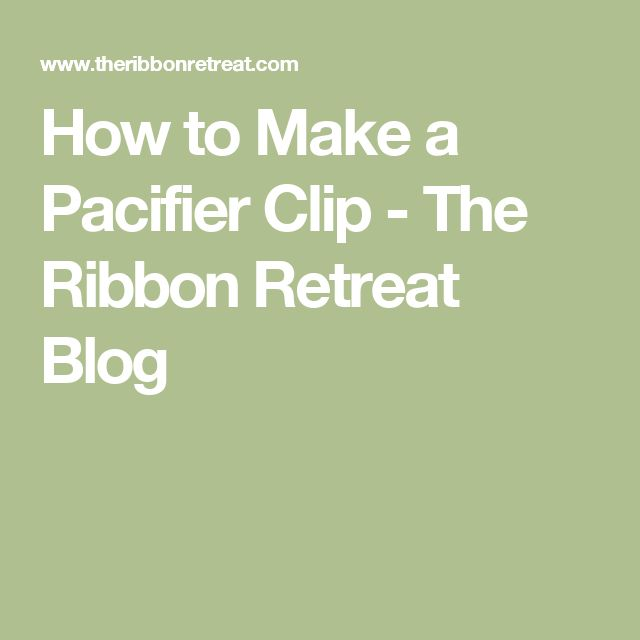 How to Make a Pacifier Clip - The Ribbon Retreat Blog