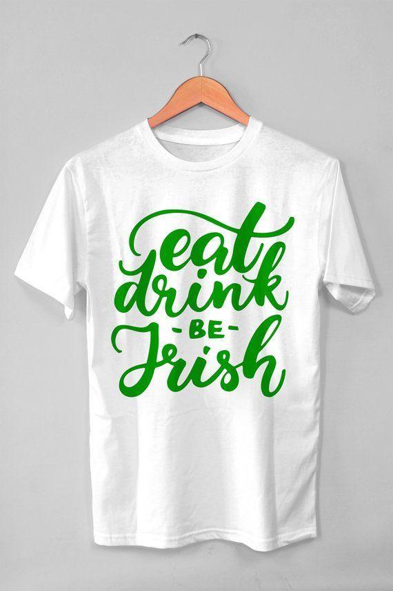 IRISH Shirt Eat Drink Be Irish Tee Drinking Pub T St Paddys Day ShirtEat Pattys