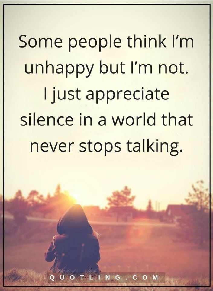 silence quotes Some people think I'm unhappy but I'm not. I just appreciate silence in a world that never stops talking.