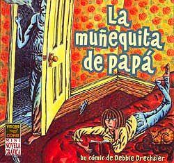 """""""La muñequita de papá"""". Guión y dibujos: Debbie Drechsler. La Cúpula. Es una mini novela gráfica, pero tremendamente estremecedora. Ahora entiendo por qué la he tenido que pedir en el depósito de la comicteca. Todavía la estoy digiriendo."""