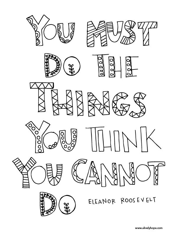 You Must Do The Things You Think You Cannot Do Eleanor Roosevelt Free Coloring Page Doodle Alphabet Lettering Alphabet Quote Coloring Pages