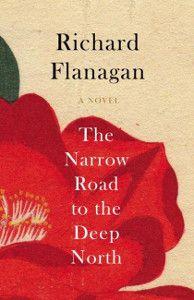 The Narrow Road to the Deep North - Richard Flanagan 2014