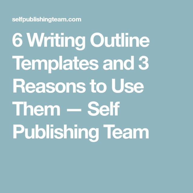 6 Writing Outline Templates and 3 Reasons to Use Them — Self Publishing Team