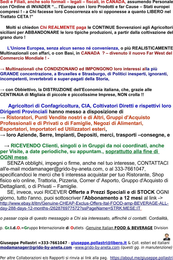 Per Ristoranti, Pizzerie, Trattorie, Osterie, Mense Universitarie, Aziendali, Militari, Scolastiche, Negozi di Alimentari, FORNI, Pasticcerie, Gruppi d'Acquisto Commerciali e di Privati /Famiglie, Esportatori italiani, Importatori esteri: SEMPRE più CONVENIENTE, Opportuno e talvolta NECESSARIO, ACQUISTARE alla fonte, presso i Produttori ITALIANI che garantiscono Contenuti, Qualità, Genuinità e SALUBRITà di quel che mangiamo in casa o fuori !