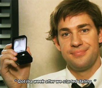 My husband used to say he knew we'd get married a week after we starting dating.  If I can't have Jim Halpert, I'll keep my husband.  He's pretty awesome too.