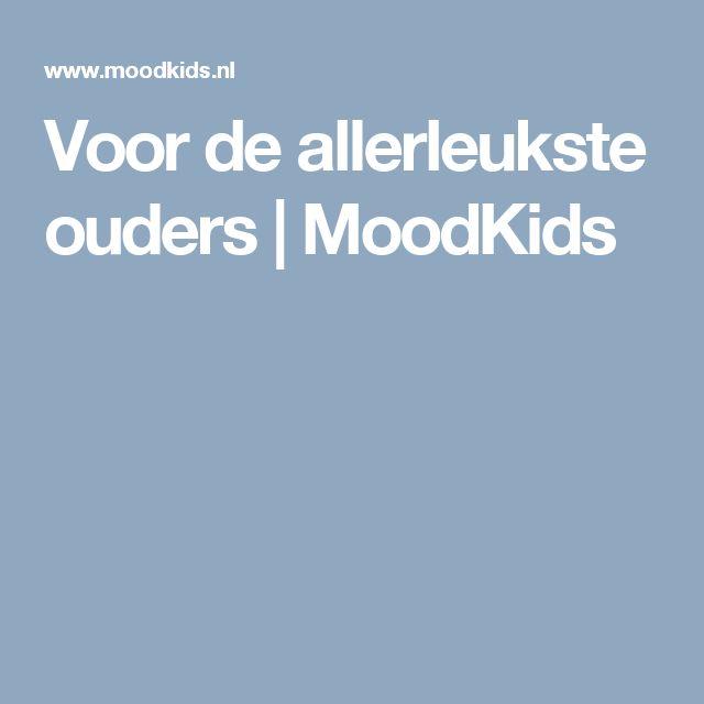 Voor de allerleukste ouders | MoodKids