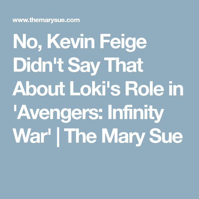 No, Kevin Feige Didn't Say That About Loki's Role in 'Avengers: Infinity War' | The Mary Sue