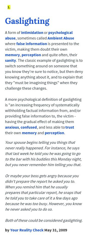 A form of intimidation or psychological abuse, sometimes called Ambient Abuse where false information is presented to the victim, making them doubt...