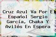 http://tecnoautos.com/wp-content/uploads/imagenes/tendencias/thumbs/cruz-azul-va-por-el-espanol-sergio-garcia-chaka-y-aviles-en-espera.jpg Sergio Garcia. Cruz Azul va por el español Sergio García, Chaka y Avilés en espera, Enlaces, Imágenes, Videos y Tweets - http://tecnoautos.com/actualidad/sergio-garcia-cruz-azul-va-por-el-espanol-sergio-garcia-chaka-y-aviles-en-espera/